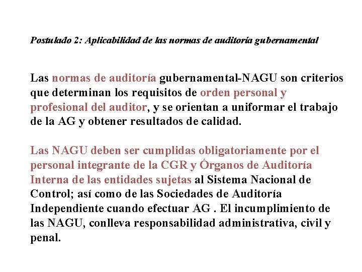 Postulado 2: Aplicabilidad de las normas de auditoría gubernamental Las normas de auditoría gubernamental-NAGU