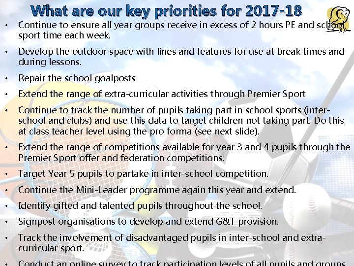 What are our key priorities for 2017 -18 • Continue to ensure all year