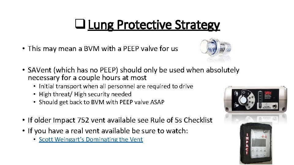 q Lung Protective Strategy • This may mean a BVM with a PEEP valve