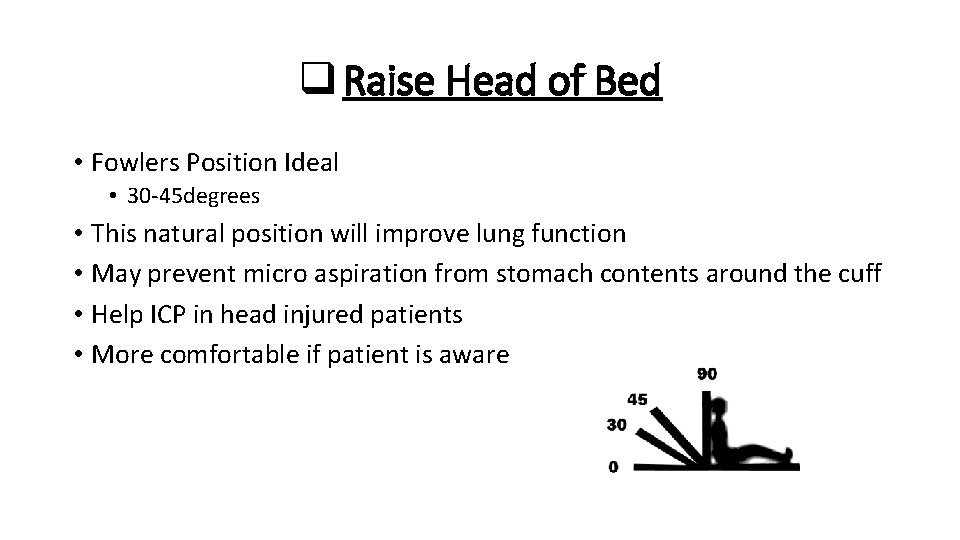 q Raise Head of Bed • Fowlers Position Ideal • 30 -45 degrees •