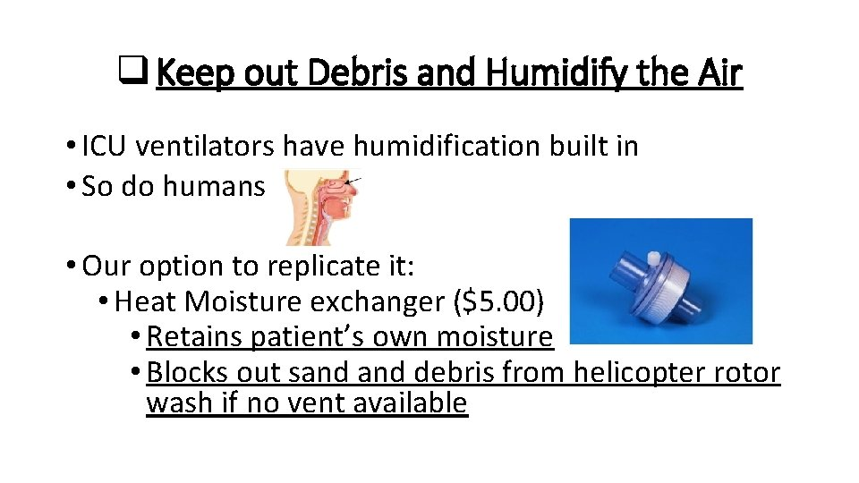 q Keep out Debris and Humidify the Air • ICU ventilators have humidification built