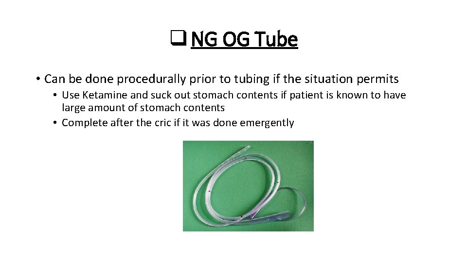 q NG OG Tube • Can be done procedurally prior to tubing if the