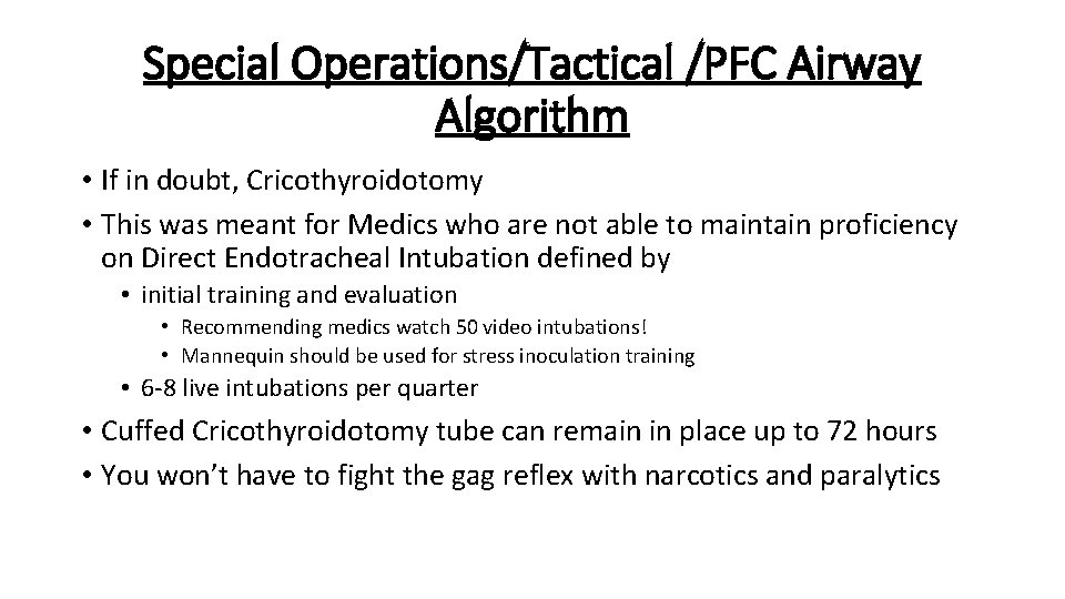 Special Operations/Tactical /PFC Airway Algorithm • If in doubt, Cricothyroidotomy • This was meant