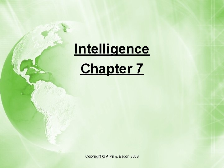 Intelligence Chapter 7 Copyright © Allyn & Bacon 2006