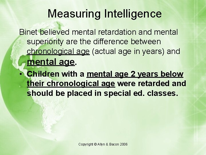 Measuring Intelligence Binet believed mental retardation and mental superiority are the difference between chronological