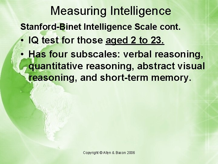 Measuring Intelligence Stanford-Binet Intelligence Scale cont. • IQ test for those aged 2 to