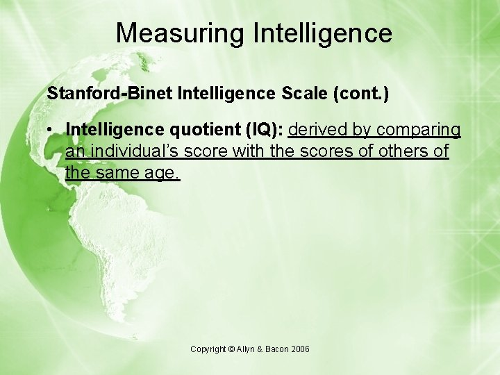 Measuring Intelligence Stanford-Binet Intelligence Scale (cont. ) • Intelligence quotient (IQ): derived by comparing