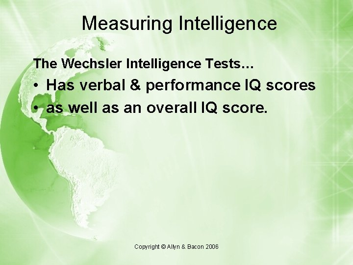 Measuring Intelligence The Wechsler Intelligence Tests… • Has verbal & performance IQ scores •
