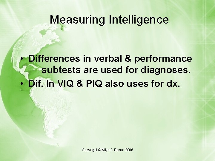 Measuring Intelligence • Differences in verbal & performance subtests are used for diagnoses. •