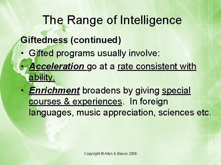 The Range of Intelligence Giftedness (continued) • Gifted programs usually involve: • Acceleration go