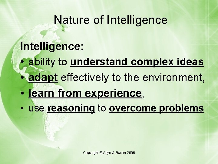 Nature of Intelligence: • ability to understand complex ideas • adapt effectively to the
