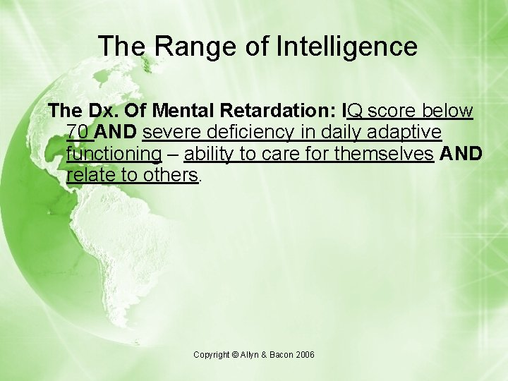The Range of Intelligence The Dx. Of Mental Retardation: IQ score below 70 AND
