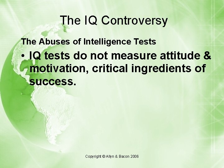 The IQ Controversy The Abuses of Intelligence Tests • IQ tests do not measure