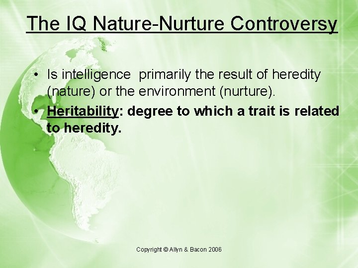 The IQ Nature-Nurture Controversy • Is intelligence primarily the result of heredity (nature) or