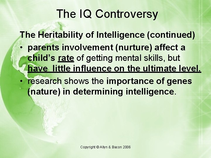 The IQ Controversy The Heritability of Intelligence (continued) • parents involvement (nurture) affect a