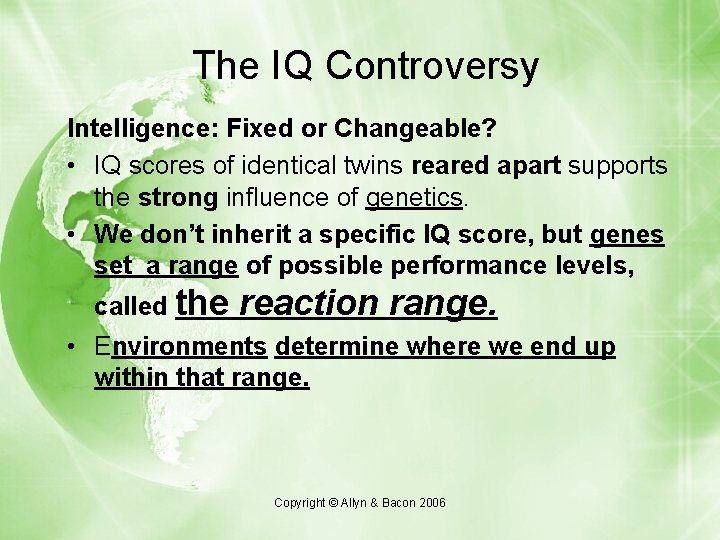 The IQ Controversy Intelligence: Fixed or Changeable? • IQ scores of identical twins reared