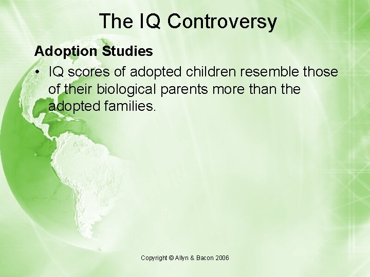 The IQ Controversy Adoption Studies • IQ scores of adopted children resemble those of