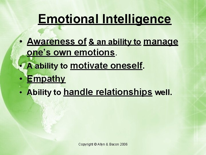 Emotional Intelligence • Awareness of & an ability to manage one's own emotions. •