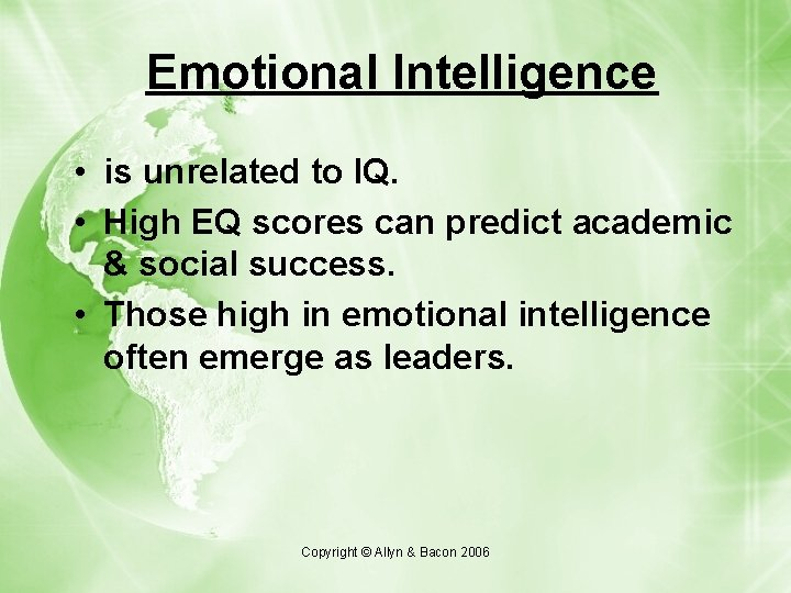 Emotional Intelligence • is unrelated to IQ. • High EQ scores can predict academic
