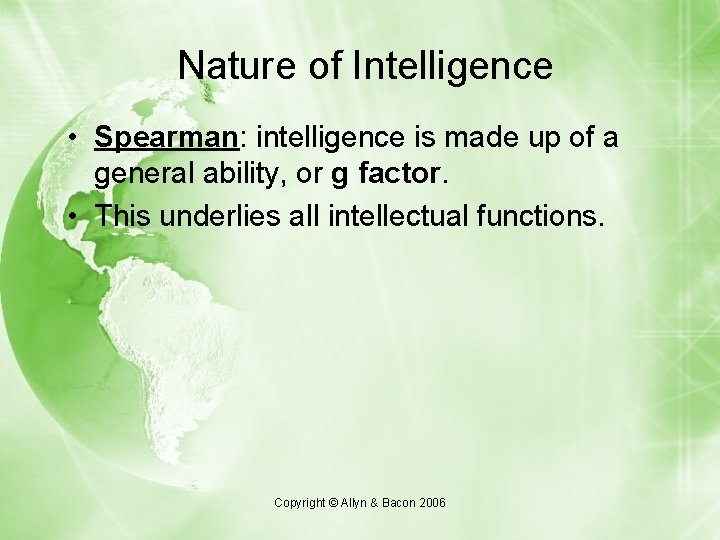 Nature of Intelligence • Spearman: intelligence is made up of a general ability, or