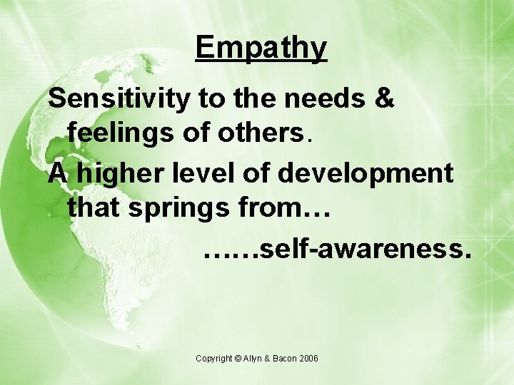 Empathy Sensitivity to the needs & feelings of others. A higher level of development