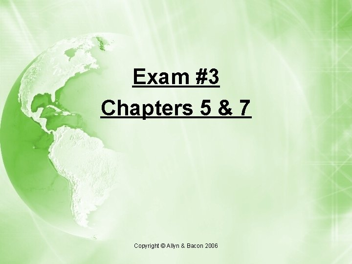 Exam #3 Chapters 5 & 7 Copyright © Allyn & Bacon 2006