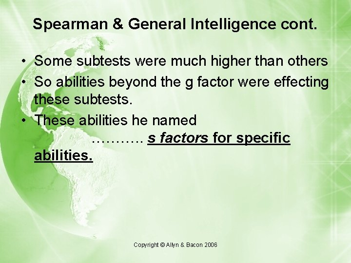 Spearman & General Intelligence cont. • Some subtests were much higher than others •