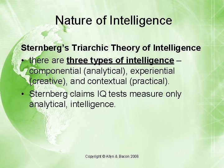 Nature of Intelligence Sternberg's Triarchic Theory of Intelligence • there are three types of