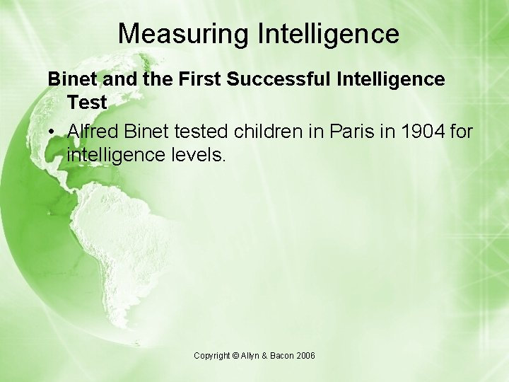 Measuring Intelligence Binet and the First Successful Intelligence Test • Alfred Binet tested children