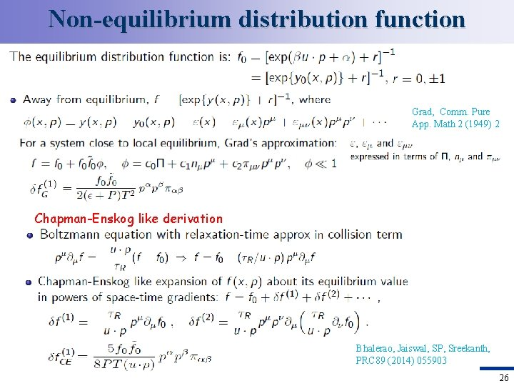 Non-equilibrium distribution function Grad, Comm. Pure App. Math 2 (1949) 2 Chapman-Enskog like derivation