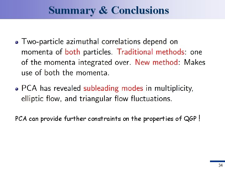 Summary & Conclusions PCA can provide further constraints on the properties of QGP !