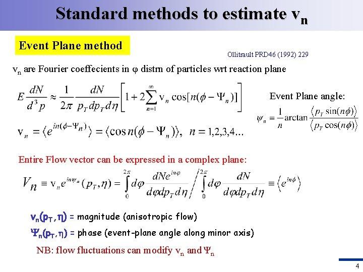 Standard methods to estimate vn Event Plane method Ollitrault PRD 46 (1992) 229 vn