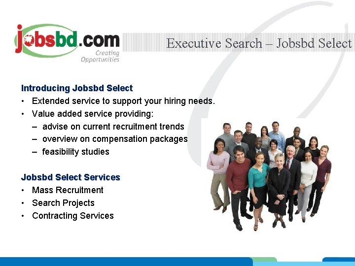 Executive Search – Jobsbd Select Introducing Jobsbd Select • Extended service to support your