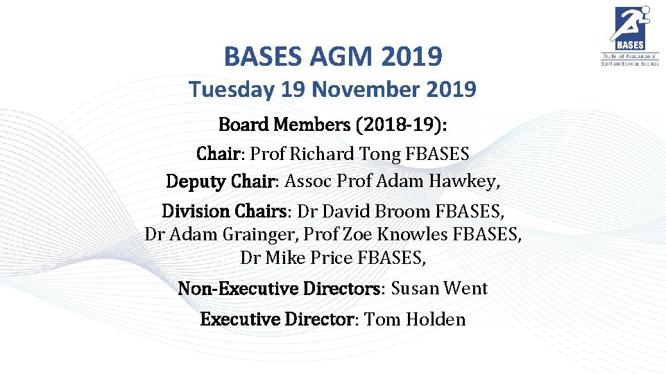 BASES AGM 2019 Tuesday 19 November 2019 Board Members (2018 -19): Chair: Prof Richard