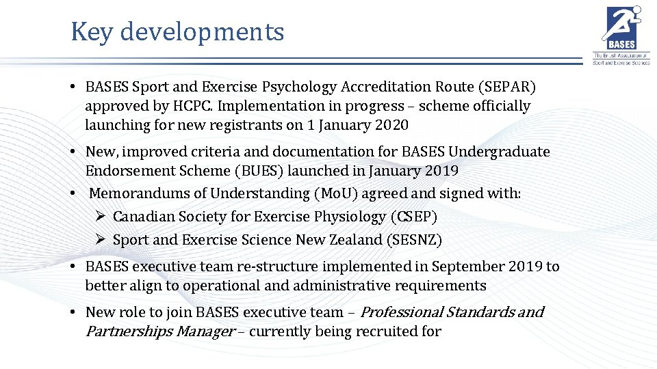 Key developments • BASES Sport and Exercise Psychology Accreditation Route (SEPAR) approved by HCPC.