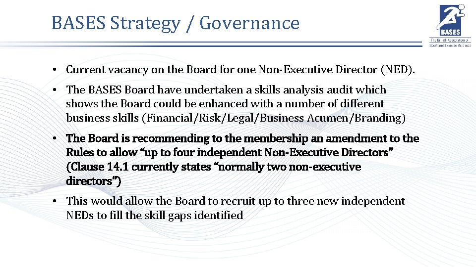 BASES Strategy / Governance • Current vacancy on the Board for one Non-Executive Director
