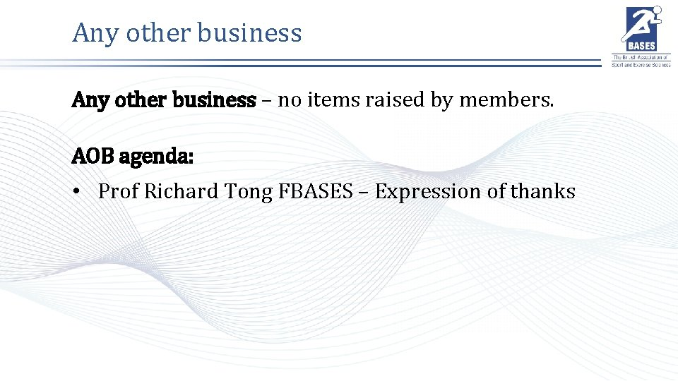 Any other business – no items raised by members. AOB agenda: • Prof Richard