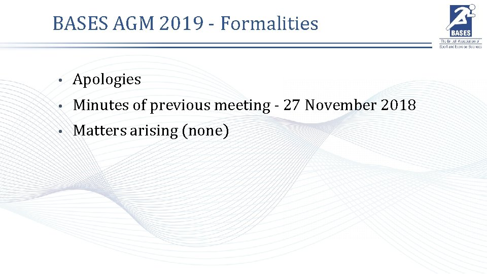 BASES AGM 2019 - Formalities • Apologies • Minutes of previous meeting - 27
