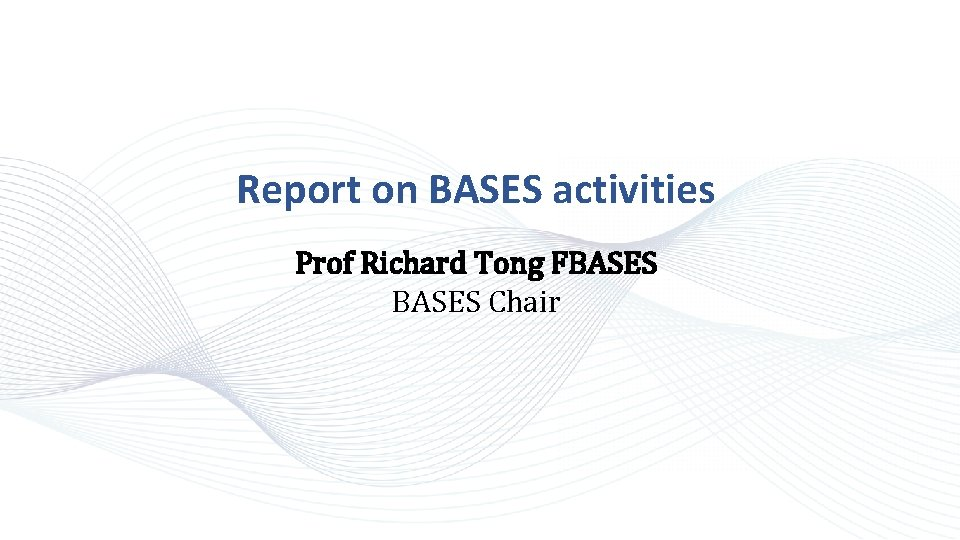 Report on BASES activities Prof Richard Tong FBASES Chair
