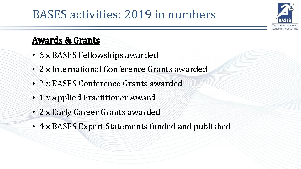 BASES activities: 2019 in numbers Awards & Grants • 6 x BASES Fellowships awarded