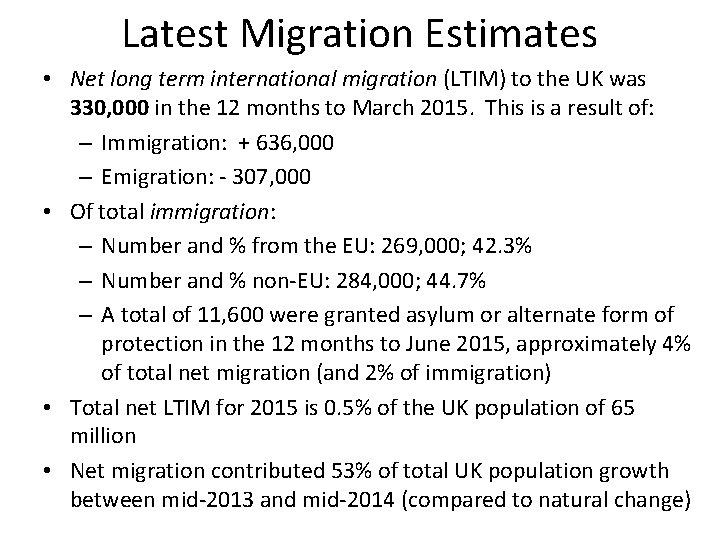 Latest Migration Estimates • Net long term international migration (LTIM) to the UK was