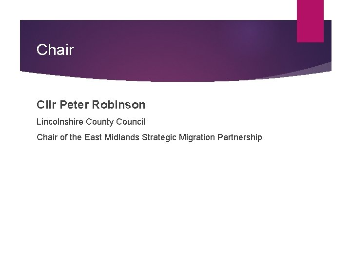 Chair Cllr Peter Robinson Lincolnshire County Council Chair of the East Midlands Strategic Migration