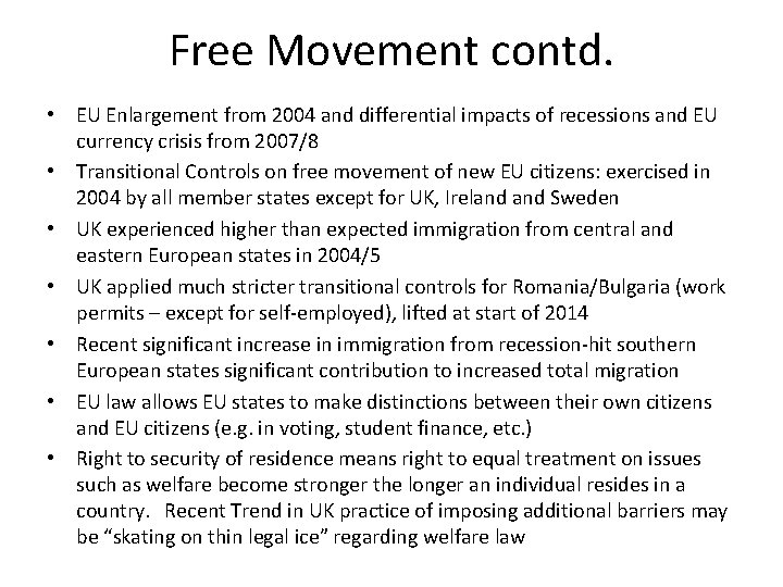 Free Movement contd. • EU Enlargement from 2004 and differential impacts of recessions and