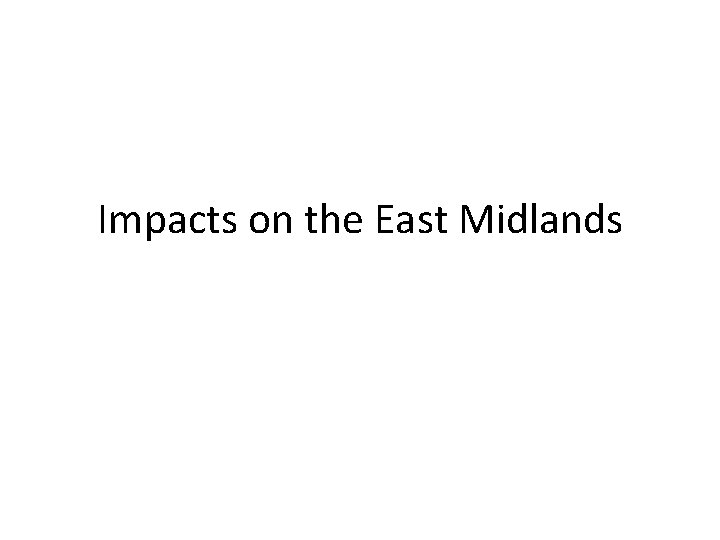 Impacts on the East Midlands