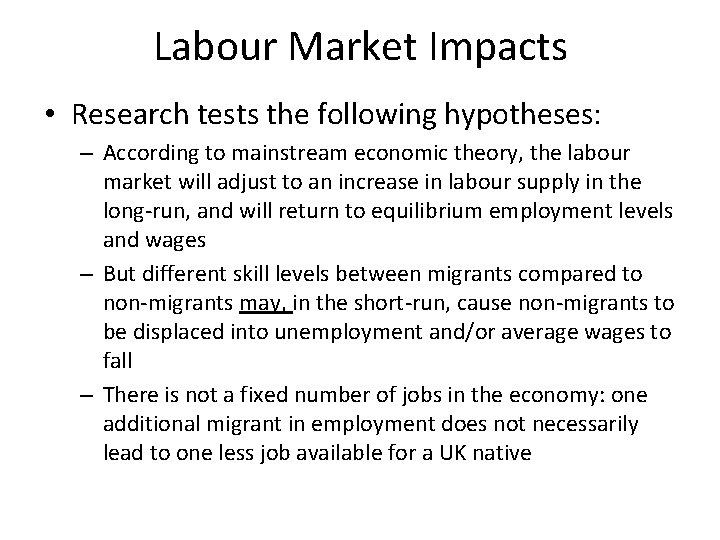 Labour Market Impacts • Research tests the following hypotheses: – According to mainstream economic