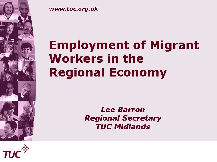 www. tuc. org. uk Employment of Migrant Workers in the Regional Economy Lee Barron