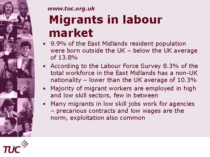 www. tuc. org. uk Migrants in labour market • 9. 9% of the East
