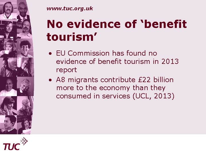 www. tuc. org. uk No evidence of 'benefit tourism' • EU Commission has found