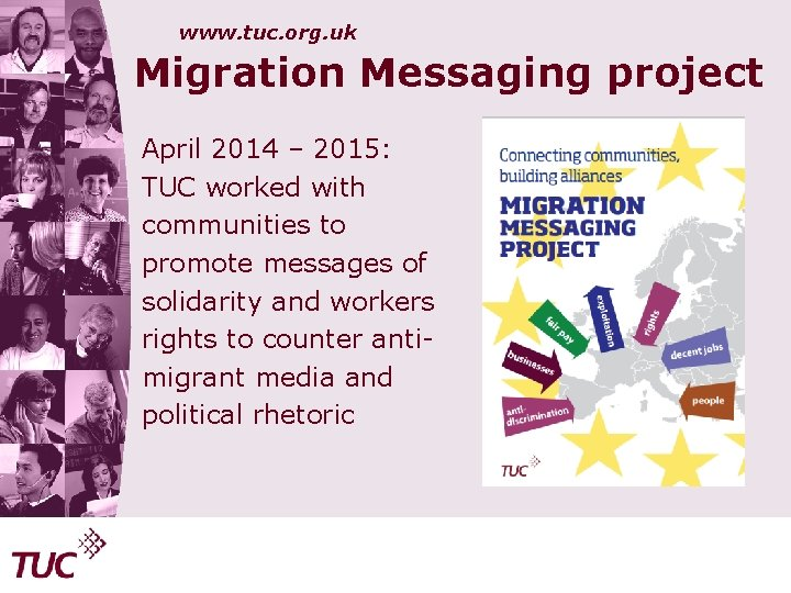 www. tuc. org. uk Migration Messaging project April 2014 – 2015: TUC worked with