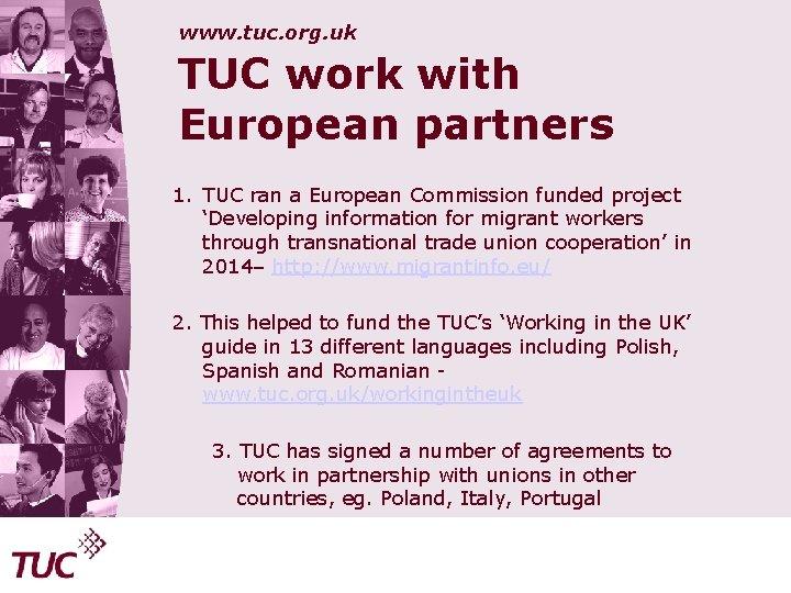 www. tuc. org. uk TUC work with European partners 1. TUC ran a European